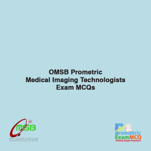 OMSB Prometric Medical Imaging Technologists Exam MCQS