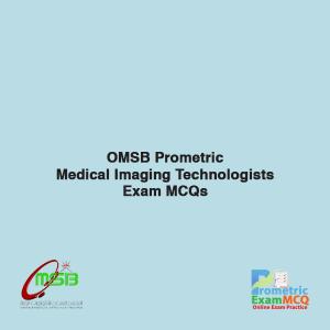 OMSB Prometric Medical Imaging Technologists Exam MCQS