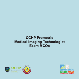 QCHP Prometric Medical Imaging Technologists Exam MCQs