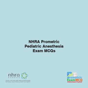 NHRA Prometric Pediatric Anesthesia Exam MCQs