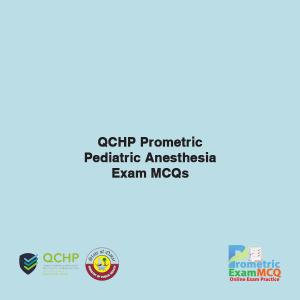 QCHP Prometric Pediatric Anesthesia Exam MCQs