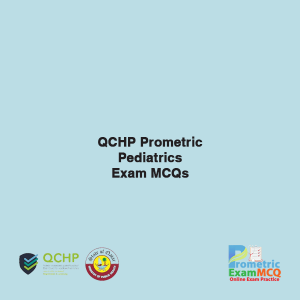 QCHP Prometric Pediatrics Exam MCQs