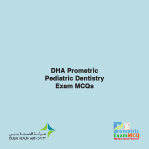DHA Prometric Pediatric Dentistry Exam MCQs
