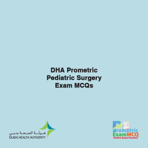 DHA Prometric Pediatric Surgery Exam MCQs