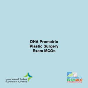 DHA Prometric Plastic Surgery Exam MCQs
