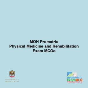 MOH Prometric Physical Medicine and Rehabilitation Exam MCQs