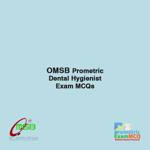 OMSB Prometric Dental Hygienist Exam MCQS