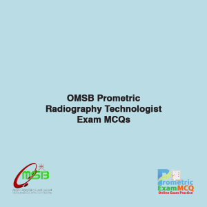 OMSB Prometric Radiography Technologist Eaxm MCQS