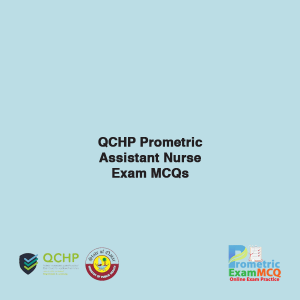QCHP Prometric Assistant Nurse Exam MCQs