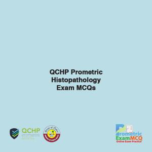 QCHP Prometric Histopathology Exam MCQs