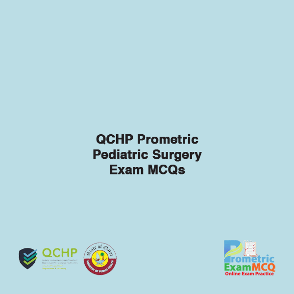 QCHP Prometric Pediatric Surgery Exam MCQs