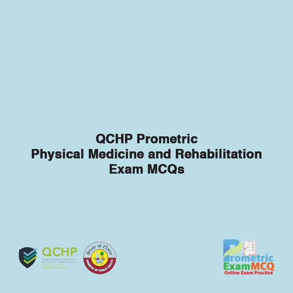 QCHP Prometric Physical Medicine and Rehabilition Exam MCQs