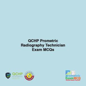 QCHP Prometric Radiography Technician Exam MCQs