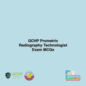 QCHP Prometric Radiography Technologist Exam MCQs