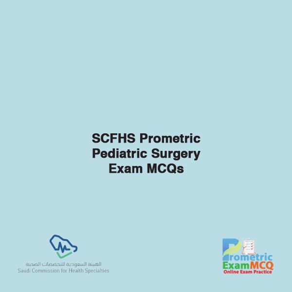 SCFHS Prometric Pediatric Surgery Exam MCQs