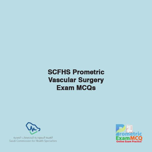 SCFHS Prometric Vascular Surgery Exam MCQs