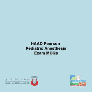 HAAD Pearson Pediatric Anesthesia Exam MCQs