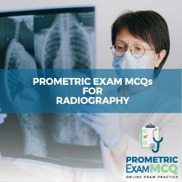 Prometric Exam MCQs for Radiography